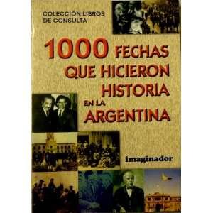 1000 fechas que hicieron historia en la argentina / 1000