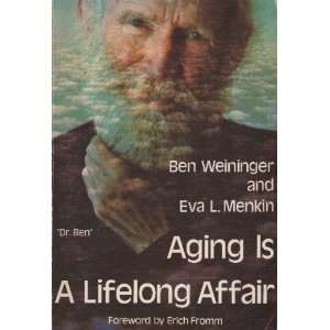 com Aging Is a Lifelong Affair (9780896150096) Ben Weininger Books