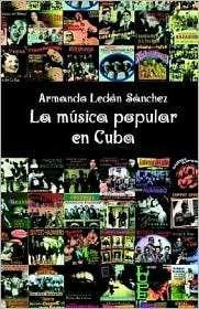 La Musica Popular En Cuba, (0932367151), Armando Ledon Sanchez