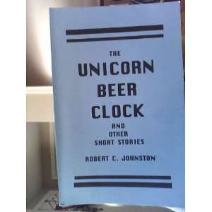 The Unicorn Beer Clock and Other Short Stories  Books