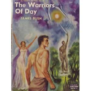 THE WARRIORS OF DAY. James. Blish Books