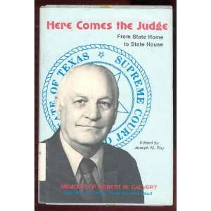 Here Comes the Judge F Robert W Calvert Joseph M Ray Books