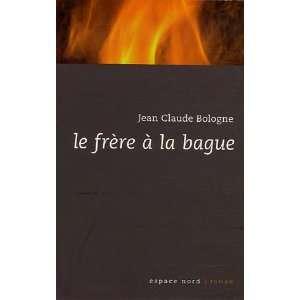 le frère à la bague (9782804022020): Jean Claude Bologne: Books
