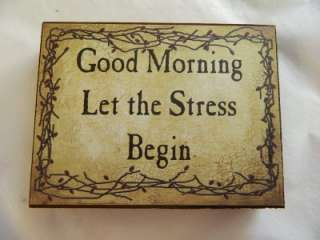 Good Morning Let the Stress Begin w/pip vine Block Sign