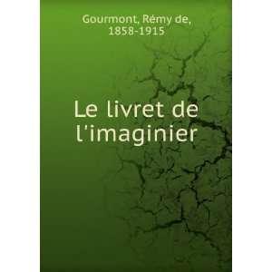 Le livret de limaginier Rémy de, 1858 1915 Gourmont Books