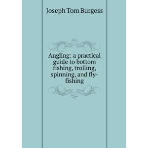 , trolling, spinning, and fly fishing Joseph Tom Burgess Books