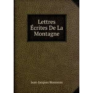Lettres Ã?crites De La Montagne: Jean Jacques Rousseau: Books
