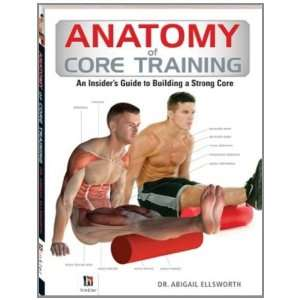 Anatomy Of Core Training: An Insiders Guide to Building a Strong Core
