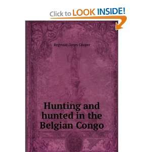 Hunting and hunted in the Belgian Congo: Reginald Davey Cooper: Books