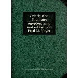 gypten, hrsg. und erklärt von Paul M. Meyer Paul M. (Paul Martin