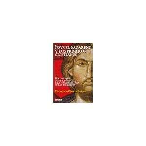 Jesus El Nazareno Y Los Primeros Cristianos (9789870006428