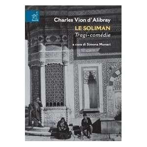Le Soliman. Tragi comédie. Ediz. critica (9788879997829