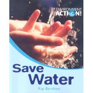Save Water (Environment Action!) (9780778736714): Kay