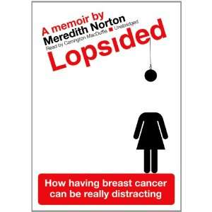Lopsided: How Having Breast Cancer Can Be Really Distracting: Norton