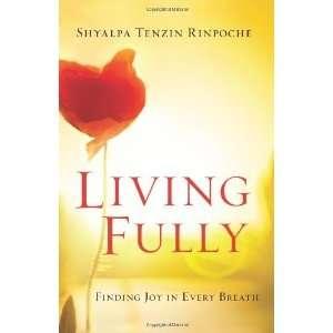 Joy in Every Breath [Hardcover]: Shyalpa Tenzin Rinpoche: Books