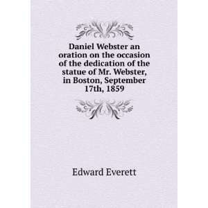 of Mr. Webster, in Boston, September 17th, 1859 Edward Everett Books