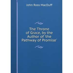 by the Author of the Pathway of Promise. John Ross MacDuff Books
