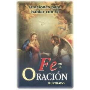 Fe en la Oracion: La Oraciones para hablar con El(ilustrado) (Spanish