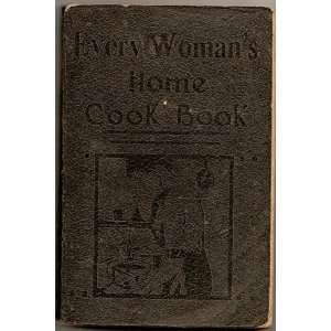 Every Womans Home Cook Book. An Economical Practical