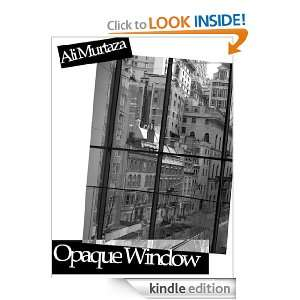 The Opaque Window: Ali Murtaza:  Kindle Store