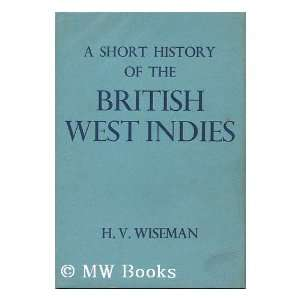 A Short History of the British West Indies H. V. Wiseman Books