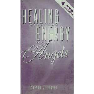 Healing with the Energy of Angels   Steven J. Thayer   Four Audio