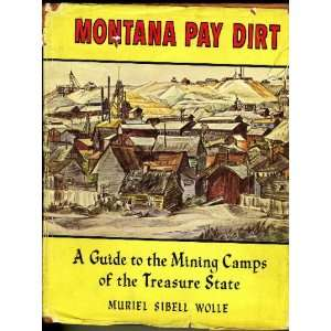 to the Mining Camps of the Treasure State Muriel Sibell Wollle Books
