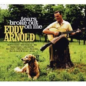 Tears Broke Out On Me Eddy Arnold Music
