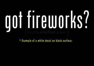 got fireworks? Vinyl wall art truck car decal sticker