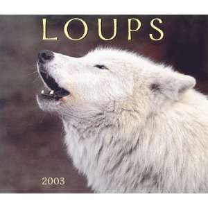 Loups 2003 (French Edition) (9781552971031) Firefly Books Books