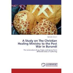 Healing Ministry to the Post War in Burundi: The restoration of joy
