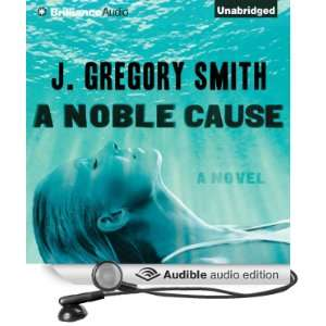 A Noble Cause (Audible Audio Edition) J. Gregory Smith