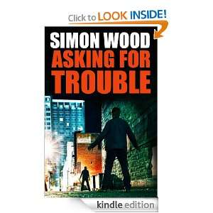 Asking For Trouble Simon Wood  Kindle Store