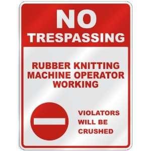 NO TRESPASSING  RUBBER KNITTING MACHINE OPERATOR WORKING
