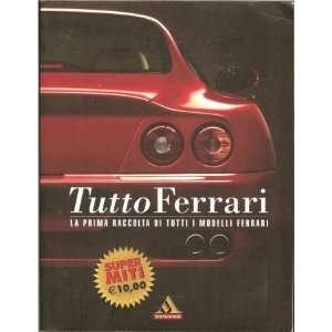 Tutto Ferrari La Prima Raccolta Di Tutti I Modelli Ferrari
