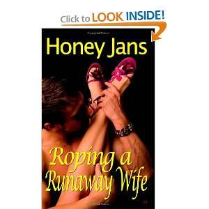 Roping A Runaway Wife (9781604359817): Honey Jans: Books