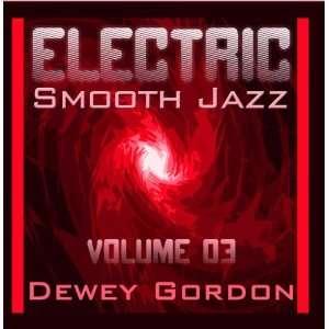 Electric Smooth Jazz vol. 3 Dewey Gordon Music