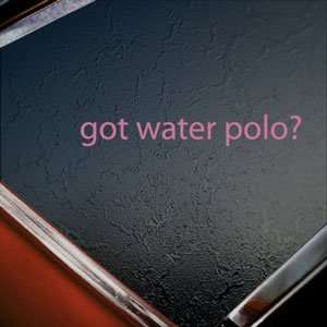 Got Water Polo? Pink Decal Car Truck Bumper Window Pink