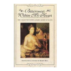 Bittersweet within My Heart The Collected Poems of Mary, Queen