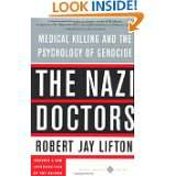The Nazi Doctors Medical Killing And The Psychology Of Genocide by