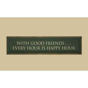 I730WGF 7 in. x 30 in. With Good Friends Every Hour Is Happy Hour Sign