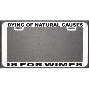 FUNNY HUMOR GIFT DYING OF NATURAL CAUSES WT BLK LICENSE